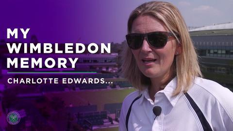 My Wimbledon Memory - Charlotte Edwards